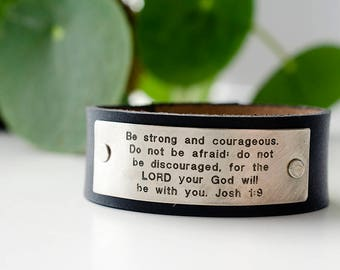 Be strong and courageous. Do not be afraid; for the Lord your God will be with you. Joshua 1:9 Scripture Leather Cuff