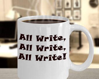 Wonderful Author Gift All Write All Write All Write Funny Gift for Authors Writers and Bloggers 11 oz Cup Mug by Blue Feather Web
