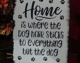 Dog Sign, home decor sign, new dog gift, shedding dog, christmas gift home is where the dog hair sticks to everything but the dog wood sign