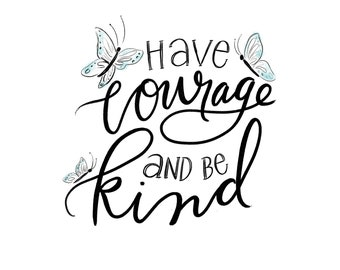 """Print — """"Have courage and be kind"""""""