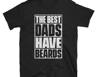 The Best Dads Have Beards T-Shirt, Funny Beard Shirt, Gift for Dads, Bearded Dad Tee, Beard TShirt