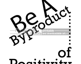 Be A Byproduct Of Positivity, Digital Art Print, Printable Home Decor, Positivity Quote Print, Downloadable Living Room Decor, Word Art