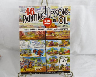 46 Painting Lessons in Oil No 2 : Trees, Shrubs, Animals, Figures and Landscapes.  Mona Mills Published by Walter T. Foster Art Book