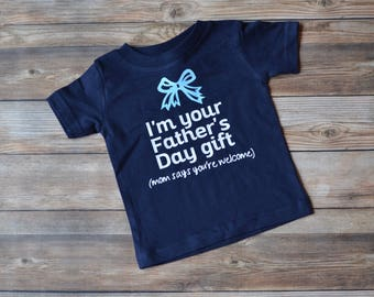 Father's Day Shirt, I'm Your Fathers Day Gift, Funny Father's Day, New Dad Shirt, First Father's Day, Toddler Shirt, Dad Gift, Dad Shirt