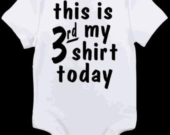 This Is My Third Shirt Today Baby Onesie