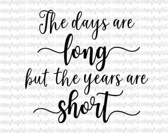 The days are long but the years are short SVG DXF cut file - silhouette - cameo - cricut