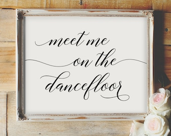 Meet Me On The Dance Floor - wedding printable sign, elegant, dance, calligraphy reception sign, wedding table display, modern, script, sign