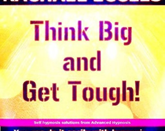 Think Big and Get Tough, Assertiveness, Confidence & Self Belief to Achieve Your Goals, Self Hypnosis