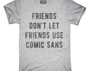 Friends Don't Let Friends Use Comic Sans T-Shirt, Hoodie, Tank Top, Gifts