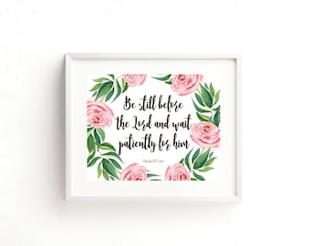 Scripture Print 8x10 or 5x7 - Psalm 37:7 - Be Still Before the Lord and Wait Patiently for Him