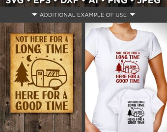 Not Here for a Long Time Here for a Good Time Svg - Camping Svg - Camping Decor - Camping Signs - Camper Svg - Tree Svg - Moon Svg - 645
