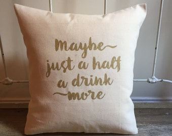 Pillow Cover | Maybe just a half a drink More | Holiday Decor | Christmas Pillow | Baby It's Cold Outside | Hostess Gift | Holiday Decor