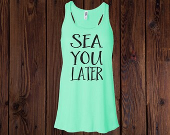 Sea You Later Beach Tank Top Women's Flowy Racerback, racerback, tank top, womens tank tops, tops and tees, shirt, beach tank, sea, gym tank