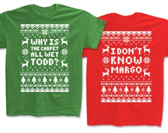 """Couples 2-Shirt Christmas Set """"Why Is The Carpet All Wet Todd - I Don't Know Margo"""" Unisex T-Shirts for Christmas Holiday Parties"""