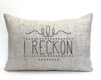 "i reckon pillow, rustic pillow, farmhouse pillow, farmhouse decor, phrase pillow, ""i reckon"""