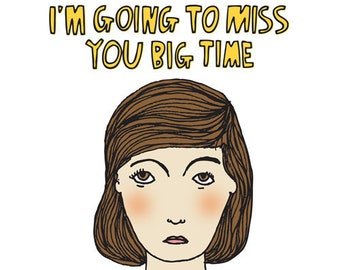 Greeting Card - I'm going to miss you big time GIRL VERSION