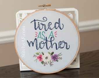 Tired As A Mother . Embroidery Hoop . Ready to Ship