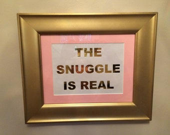 "Custom-made ""The Snuggle is Real"" foil print"
