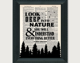 Albert Einstein Quote - Look Deep Into Nature And You Will Understand Everything Better  -  Science Quote -  dictionary print - typography