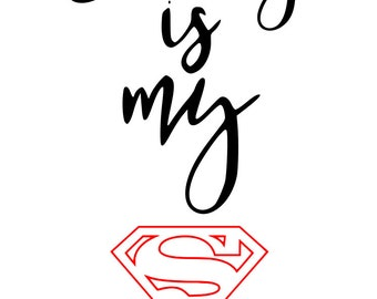 daddy is my superman, superman, daddy quote, daddy superhero, superhero,  cricut, SVG, silhouette, printable, instant download