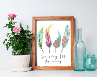 Feather Print  8x10 - Printable Art, Someday I'll Fly Away, Inspirational Quote, Wall Art, Dorm Decor, Wall Art