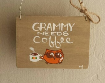 """Hand Painted Wooden Coffee Sign """"Grammy Needs Coffee"""" with Cute Owl"""
