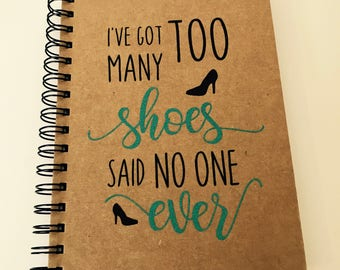 Personalised Notebook A5. I've Got Too Many Shoes. Kraft notepad. Birthday/ Friend/ Mam/ Sister/ Funny