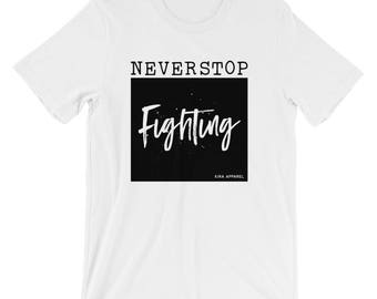 Never Stop Fighting T-shirt