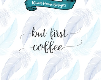 But First Coffee - Coffee SVG - Digital Download - SVG Cut Files - EPS Cut Files - Cameo Cut File - Cricut Cut File