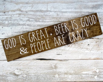 Beer Sign | God is Great Beer is Good and People are Crazy | country music song sign | drinking sign | bar sign | gift for him | lyrics sign