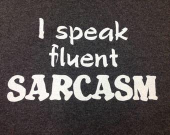 I Speak Fluent Sarcasm - Cotton or Cotton/Poly Blend t-shirt - Adult Unisex Sizes S-5XL