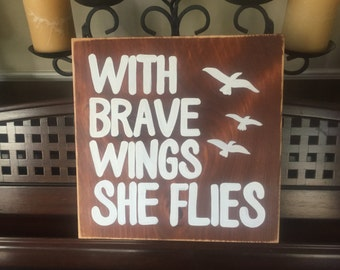 With Brave Wings She Flies Sign Plaque Rustic Decor Hand Painted Wooden U Pick Colors Birds Courage in Girls & Women