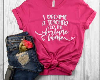 I became a teacher for the fortune and fame Shirt ,Southern teacher girl Shirts gift, teacher gift Shirt, Country Shirt ,Southern Shirt
