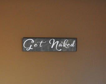 Get Naked, Bathroom Sign, Wood Sign, Home Decor, Bathroom Decor, Rustic Sign, Naked,Get Naked Sign, Bathroom Wall Decor