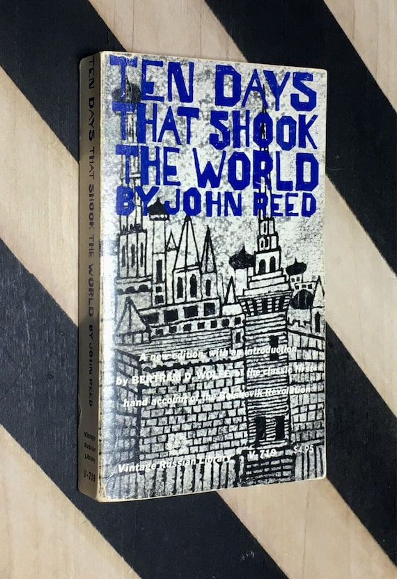 Ten Days That Shook the World by John Reed With a Foreword by V. I. Lenin Edited with Introduction and Notes by Bertram Wolfe (1960)