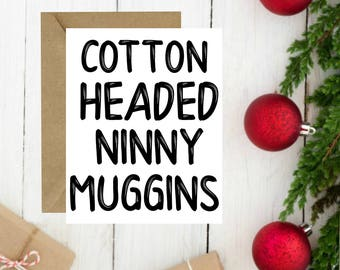 Elf, Movie, Quote, Cotton Headed, Ninny Muggins, Funny, Christmas, Card, Buddy the Elf, Gift, Elves, Print, Printable, Instant Download, Now