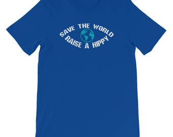 Save the World Raise a Hippy Shirt Cute Gift for Treehugging Hippies and Earth Loving Environmentalists, Climate Change Tee Shirt