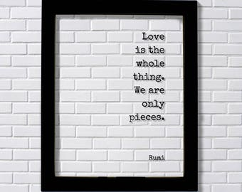 Rumi - Floating Quote - Love is the whole thing. We are only pieces - Happy Charity Philanthropy Non-Profit Family Loving Romantic