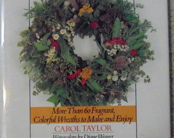 Herbal Wreaths by Carol Taylor - More than 60 colorful wreaths to make and enjoy