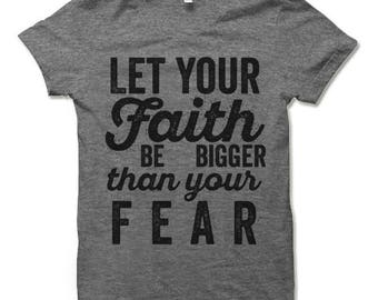 Let Your Faith Be Bigger Than Your Fear Shirt. Religious Christian T-Shirt.