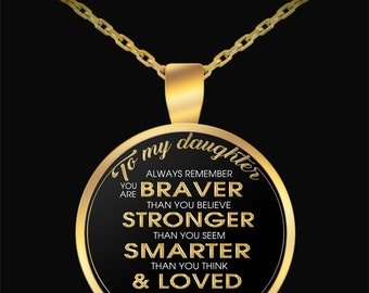 To My Daughter Always Remember You're Braver Stronger Smarter Love You