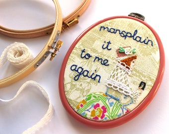 Mansplain It To Me Again // Embroidery // Wall Art // Hoop Art // 5.5in x 4in // Feminism // Liberty // Gift