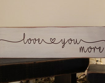I Love You More Wood Sign, Sweetheart Sign, Valentine's Day Sign, Marriage Sign, Wedding Sign, Love Sign, Farmhouse, Family