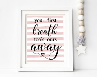 Your First Breath Took Ours Away Pink Nursery Printable Wall Art 8x10, 5x7, 11x14, Nursery Digital Print, Baby Shower Gift, Baby Quote Print