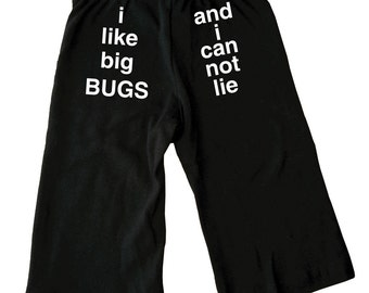 Cotton infant and children's pants with screen printed I like big bugs and I can not lie graphic by Bugged Out, made in the USA