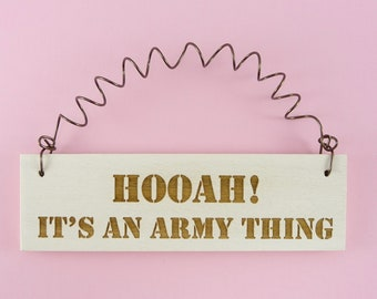 LITTLE SIGN Hooah Its An Army Thing  Military United States Troops Laser Engraved Wooden Wood