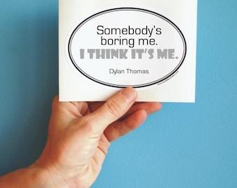 somebody's boring me Dylan Thomas sticker