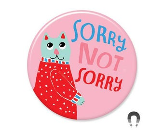 Sorry Not Sorry Big Magnet