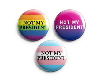 "Not My President - Gay Pride, Bisexual Pride, Transgender Pride 1.25"" Pinback Button"
