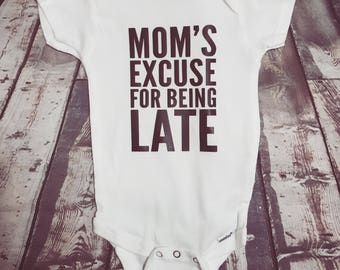 Mom's Excuse For Being Late Baby Onesie